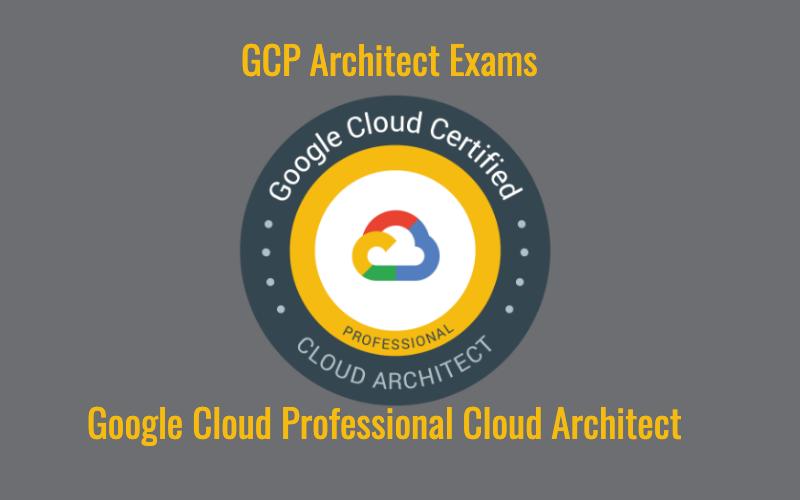 Google Cloud Professional Cloud Architect Practice Exams