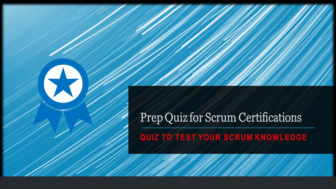 Prep Quiz : Scrum Master Certification