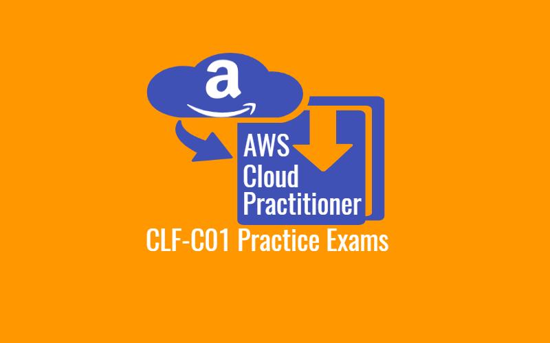 AWS Cloud Practitioner CLF-C01 Practice Exams
