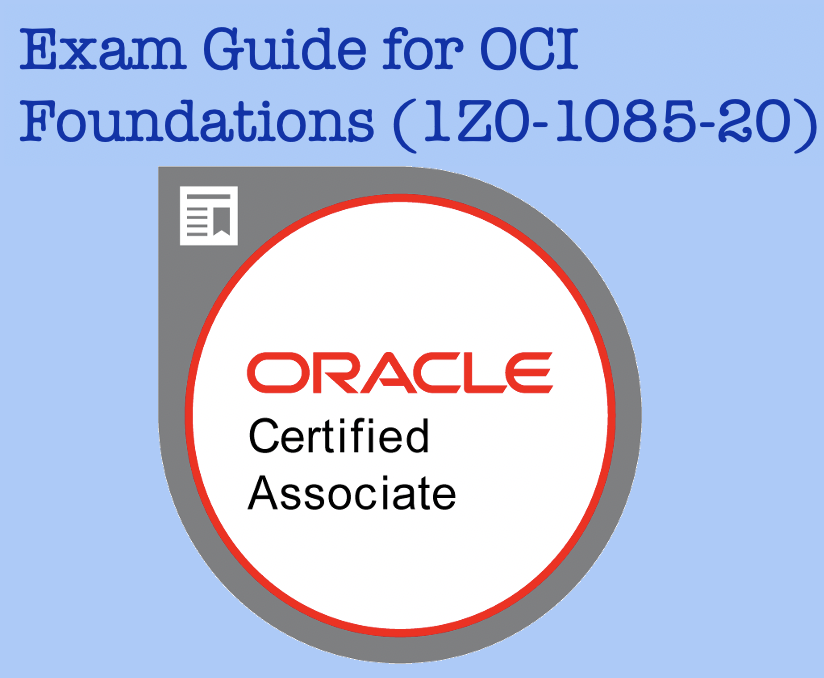 Exam Guide for OCI Foundations (1Z0-1085-20)