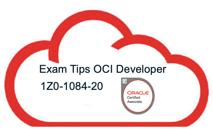 Exam Tips for OCI Developer Associate Exam 1Z0-1084-20