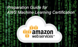 AWS Certified Machine Learning – Specialty Preparation Guide