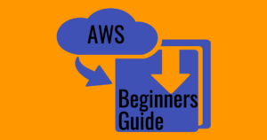 AWS Beginners Guide - 2021